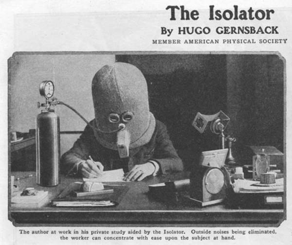 12. The Isolator was a helmet worn to help the wearer focus, rendering a person deaf. They even had a supply of oxygen (1925).